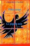 Claudine Chollet - Polycarpe Tome 2 : Le pigeon noir.