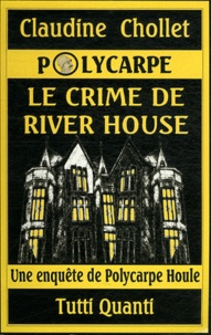 Claudine Chollet - Polycarpe Tome 5 : Le crime de River House.