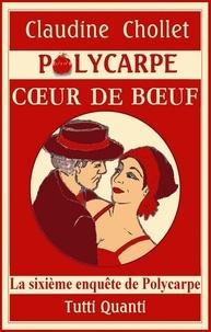 Claudine Chollet - Polycarpe Tome 6 : Coeur de boeuf.