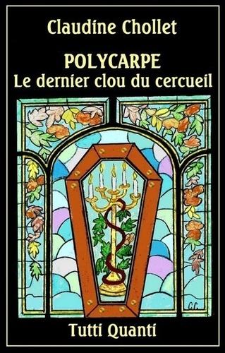 https://products-images.di-static.com/image/claudine-chollet-polycarpe-tome-8-le-dernier-clou-du-cercueil/9791095342175-475x500-1.jpg