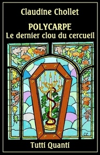 Claudine Chollet - Polycarpe Tome 8 : Le dernier clou du cercueil.