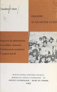 Claudine Cohen et  Institut d'ethnologie du Museu - Grandir au quartier kurde - Rapports de générations et modèles culturels d'un groupe d'adolescents israéliens d'origine kurde.