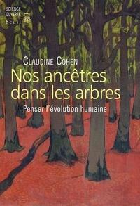 Claudine Cohen - Nos ancêtres dans les arbres - Penser l'évolution humaine.