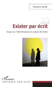 Claudine Dardy - Exister par écrit - Essai sur l'identification en culture de l'écrit.