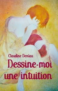 Claudine Deniau - Dessine-moi une intuition.