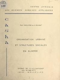 Claudine Descloitres et Robert Descloitres - Organisation urbaine et structures sociales en Algérie.