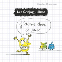 Claudine Desmarteau - Les conjugouillons Tome 1 : J'aime donc je suis.