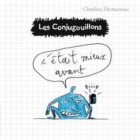Claudine Desmarteau - Les conjugouillons Tome 7 : C'était mieux avant.