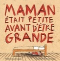 Claudine Desmarteau et Valérie Larrondo - Maman était petite avant d'être grande.