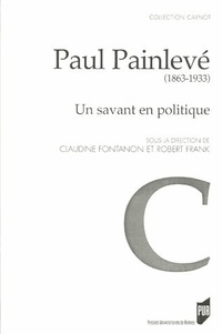 Claudine Fontanon et Robert Frank - Paul Painlevé (1863-1933) - Un savant en politique.