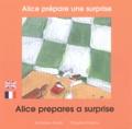 Claudine Furlano - Alice prépare une surprise - Edition bilingue français-anglais.