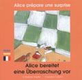Claudine Furlano et Katherine Arede - Alice prépare une surprise - Edition bilingue français-allemand.