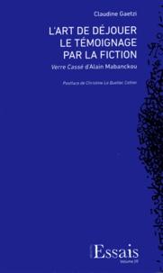 Claudine Gaetzi - L'art de déjouer le témoignage par la fiction - Verre cassé d'Alain Mabanckou.
