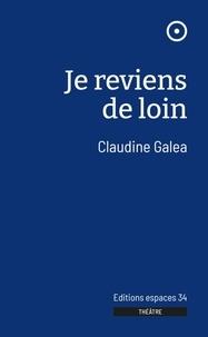 Claudine Galéa - Je reviens de loin.