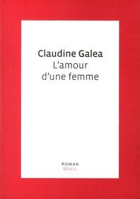 Claudine Galéa - L'amour d'une femme.