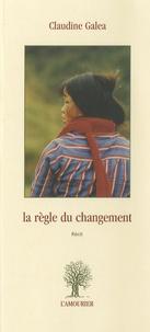 Claudine Galéa - La règle du changement.