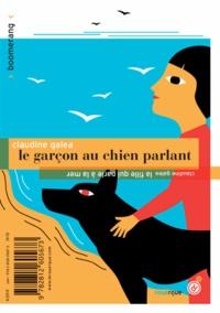 Claudine Galéa - Le garçon au chien parlant / La fille qui parle à la mer.