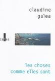 Claudine Galéa - Les choses comme elles sont.