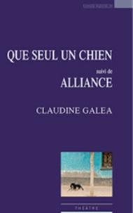 Claudine Galéa - Que seul un chien - Suivi de Alliance.