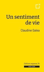 Claudine Galéa - Un sentiment de vie.