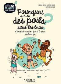 Claudine Gaston et Christian Camara - Pourquoi a-t-on des poils sous les bras ? - Et toutes les questions que tu te poses sur ton corps.