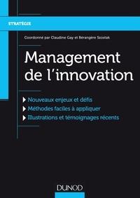 Claudine Gay et Bérangère Szostak - Management de l'innovation - Nouveaux enjeux et défis, Méthodes faciles à appliquer, Illustrations et témoignages récents.