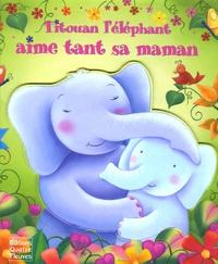 Claudine Gévry et Sabine Minssieux - Titouan l'éléphant aime tant sa maman.