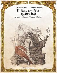 Claudine Glot - Il était une fois Morgane, Viviane, Mélusine, Ondine.