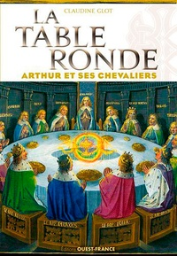 Claudine Glot - La table ronde - Arthur et ses chevaliers.