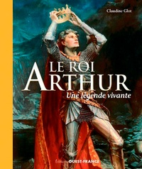 Claudine Glot - Le roi Arthur - Une légende vivante.
