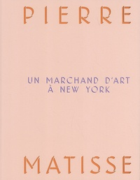 Claudine Grammont - Pierre Matisse, un marchand d'art à New York.