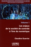 Claudine Guerrier - Les enjeux de la société de contrôle à l'ère du numérique - Volume 1.