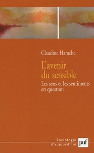 Claudine Haroche - L'avenir du sensible - Les sens et les sentiments en question.