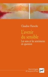 Claudine Haroche - L'avenir du sensible - Les sens et les sentiments en question.