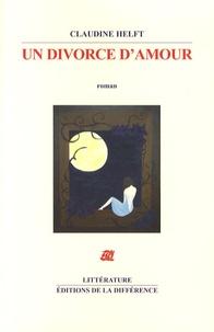 Claudine Helft - Un divorce d'amour - Fragments d'une fausse autobiographie amoureuse.