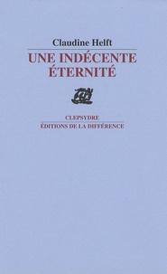 Claudine Helft - Une indécente éternité.