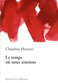 Claudine Houriet - Le temps où nous aimions.