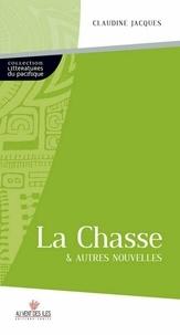 Claudine Jacques - La chasse & autres nouvelles.