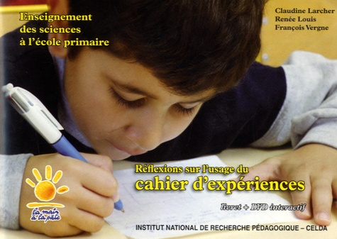 Claudine Larcher et Renée Louis - Réflexion sur l'usage du cahier d'expériences - Enseignement des sciences à l'école primaire, Livret. 1 DVD