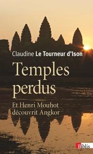 Claudine Le Tourneur d'Ison - Temples perdus - Et Henri Mouhot découvrit Angkor.