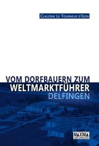Claudine Le Tourneur d'Ison - Vom dorfbauern zum weltmarktfuhrer : Delfingen.