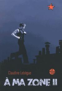 Claudine Lebègue - A ma zone - Tome 2.
