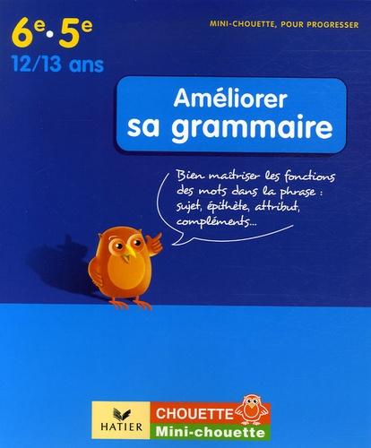 Claudine Leclerc - Améliorer sa grammaire 6e-5e - Bien maîtriser les fonctions des mots dans la phrase : sujet, épithète, attribut, compléments.