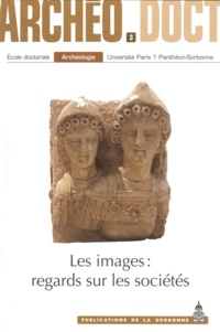Claudine Leduc et Aurélie Salavert - Les Images : regards sur les sociétés - Actes de la 3e Journée doctorale d'archéologie 2008.