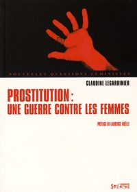 Claudine Legardinier - Prostitution - Une guerre contre les femmes.