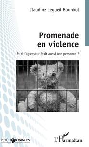 Claudine Legueil Bourdiol - Promenade en violence - Et si l'agresseur était aussi une personne ?.