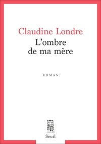 Claudine Londre - L'ombre de ma mère.