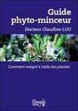 Claudine Luu - Guide phyto-minceur - Comment maigrir à l'aide des plantes.