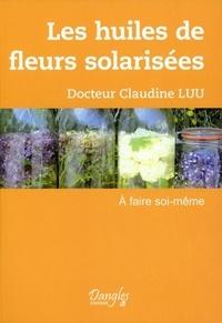 Claudine Luu - Les huiles de fleurs solarisées à faire soi-même - A faire soi-même.