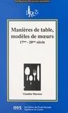 Claudine Marenco - Manières de table, modèles de mours, 17e-20e siècle.